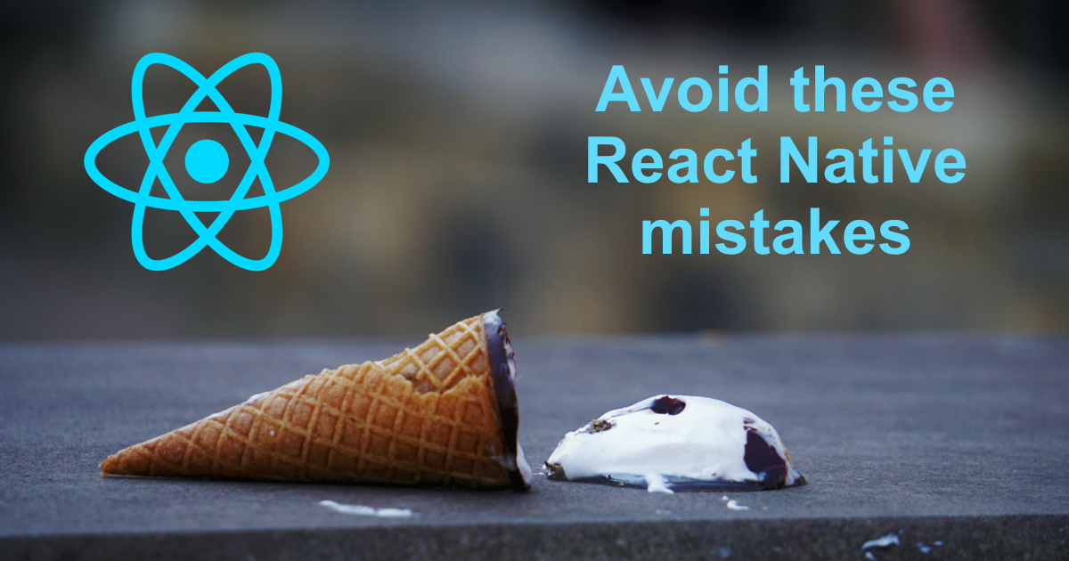 Avoid these mistakes while building a React Native app